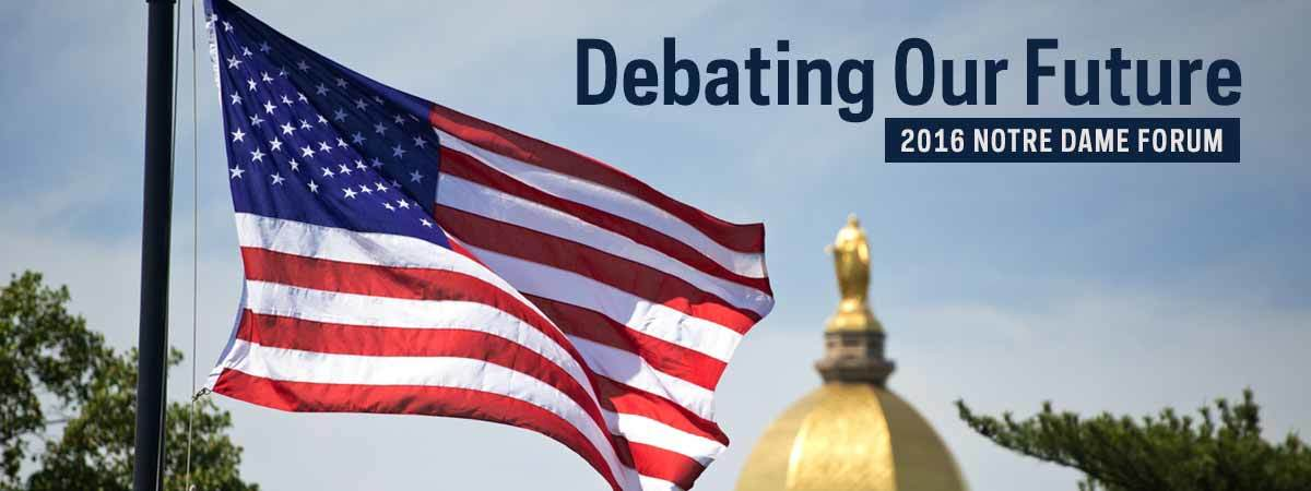 Debating Our Future: 2016 Notre Dame Forum